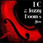 IC & THE JAZZY BOOM´S  «ZERO» (2012)